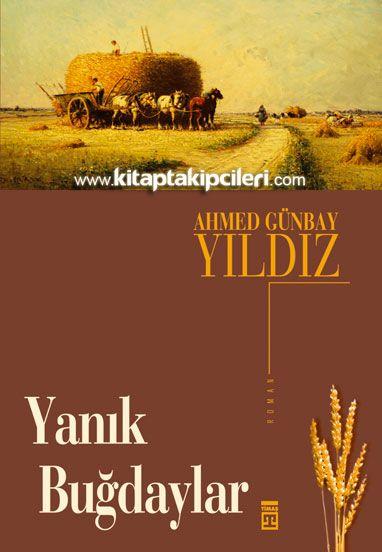 Yanık Buğdaylar Ahmed Günbay Yıldız Timaş Yayınları Yanık