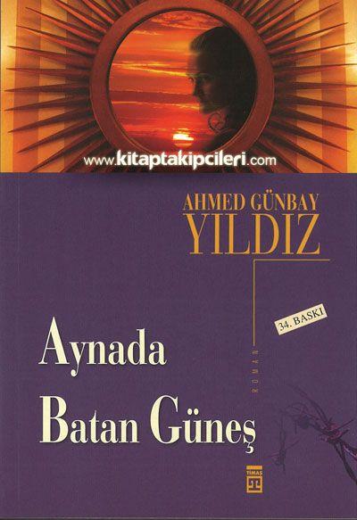 Aynada Batan Güneş Ahmed Günbay Yıldız Timaş Yayınları Ahmet